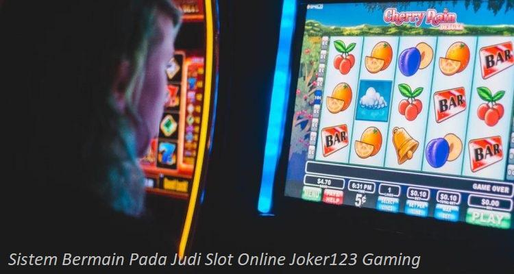Sistem Bermain Pada Judi Slot Online Joker123 Gaming