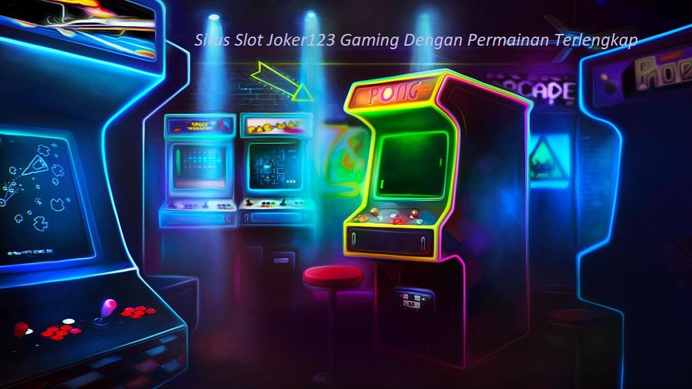 Situs Slot Joker123 Gaming Dengan Permainan Terlengkap